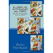 El libro de actividades del Tarot: Una colección de ideas creativas y terapéuticas para las cartas