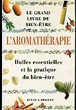 L'aromathérapie : Le grand livre du bien-être
