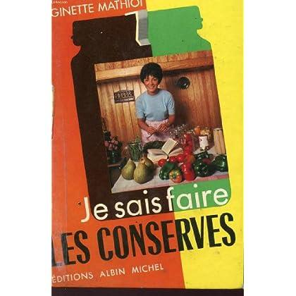 JE SAIS FAIRE LES CONSERVES - COMMENT LES UTILISER - PLUS DE 600 RECETTES - DE CONSERVES - DE PLATS CUISINES - DE CHARCUTERIE.