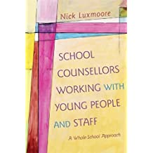 School Counsellors Working with Young People and Staff: A Whole-School Approach by Nick Luxmoore (2013-10-21)