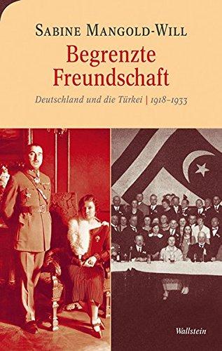 Begrenzte Freundschaft: Deutschland und die Türkei 1918-1933 (Moderne europäische Geschichte) PDF Books