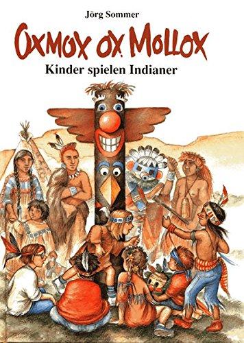OXMOX OX MOLLOX: Kinder spielen Indianer (Kinder spielen Geschichte)