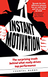 Instant Motivation: The surprising truth behind what really drives top performance