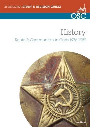 IB History - Route 2 Standard and Higher Level: Communism in Crisis 1976-89 (OSC IB Revision Guides for the International Baccalaureate Diploma) by Joe Gauci (2009-11-06)