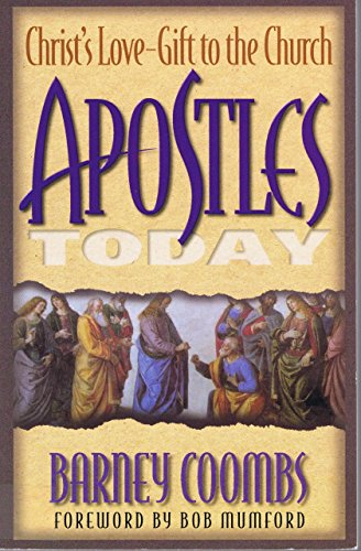 Apostles Today: Christ's Love Gift to the Church by Bob Mumford (Foreword), Barney Coombs (1-Oct-2000) Paperback