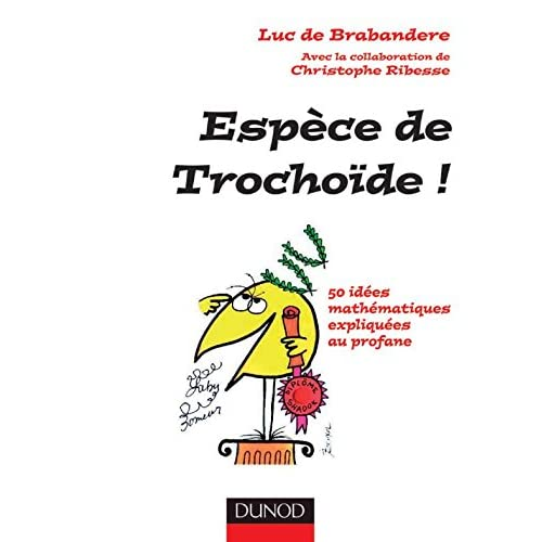 Espèce de trochoïde ! - 50 idées mathématiques expliquées au profane