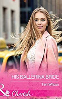His Ballerina Bride (Mills & Boon Cherish) (Drake Diamonds, Book 1) by [Wilson, Teri]