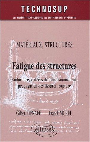 Fatigue des structures : Endurance, critres de dimmensionnement, propagation des fissures, rupture de Gilbert Henaff (28 juillet 2005) Broch