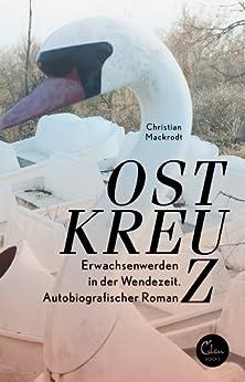 Ostkreuz: Erwachsenwerden in der Wendezeit. Autobiografischer Roman