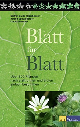 Blatt für Blatt: Über 800 Pflanzen nach Blattformen und Blüten einfach bestimmen.