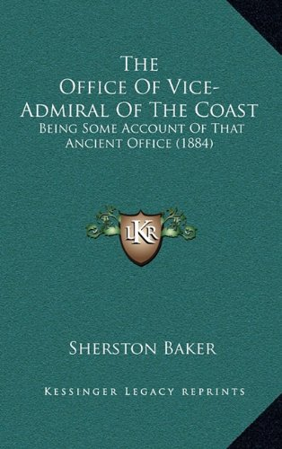 The Office of Vice-Admiral of the Coast: Being Some Account of That Ancient Office (1884)