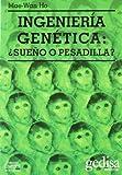 Ingeniería genética: ¿sueño o pesadilla?