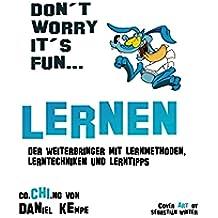 Lernen: Der Weiterbringer mit Lernmethoden, Lerntechniken und Lerntipps (German Edition)