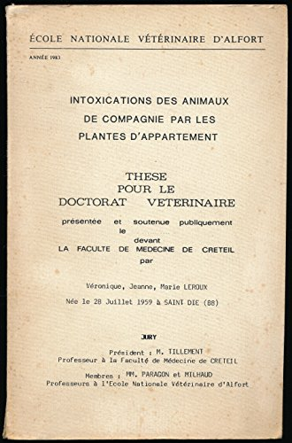 Intoxications des animaux de compagnie par les plantes d'appartement : Thèse pour le doctorat vétérinaire par Véronique Leroux