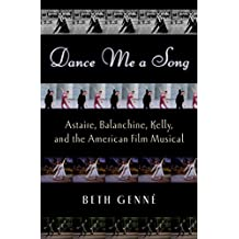 Dance Me a Song: Astaire, Balanchine, Kelly, and the American Film Musical
