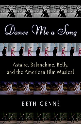 Dance Me a Song: Astaire, Balanchine, Kelly, and the American Film Musical (English Edition)