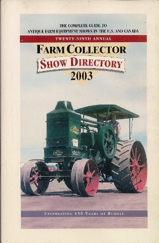 Farm Collector Show Directory 2003 (The Complete Guide to Antique Farm Equipment Shows in the U.S. and Canada) (Farm Equipment Antique)