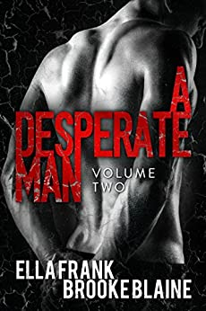 A Desperate Man: Volume 2 by [Frank, Ella, Blaine, Brooke]
