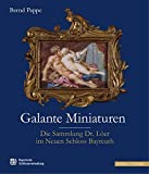 Galante Miniaturen: Die Sammlung Dr. Löer im Neuen Schloss Bayreuth