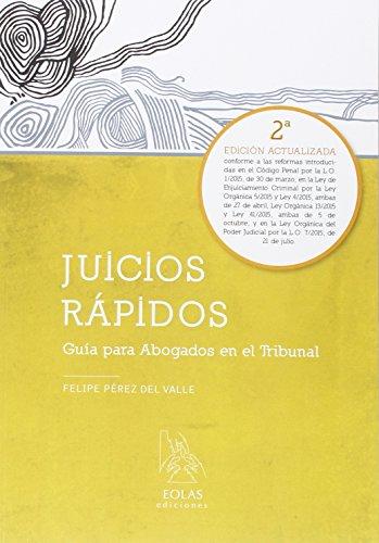 JUICIOS RÁPIDOS: GUÍA PARA ABOGADOS EN EL TRIBUNAL (EOLAS TÉCNICO) por FELIPE PÉREZ DEL VALLE