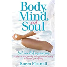 Body, Mind, and Soul: 365 Mindful Inspirations to Help You Focus Your Day, Reduce Stress and Anxiety, and Improve Your Well-being (English Edition)