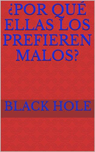 ¿Por qué ellas los prefieren malos? por Black Hole