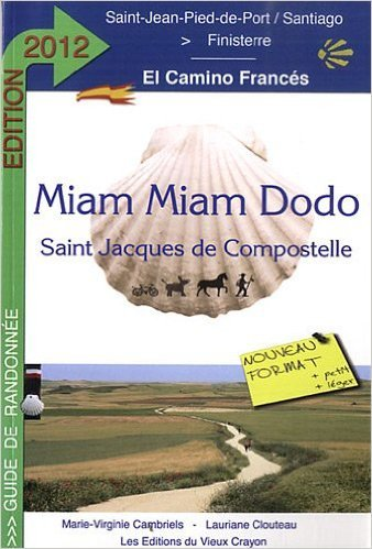 Miam-miam-dodo Espagne camino Frances 2012 (de St-Jean-Pied-de-Port  Santiago) de Marie-Virginie Cambriels,Lauriane Clouteau ( 30 novembre 2011 )