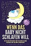 Wenn das Baby nicht schlafen will Der Ratgeber für besorgte Mütter: Der Weg zu einem glücklichen Baby, das nachts durchschläft Inkl. Rezeptideen für wohltuende Babybreie