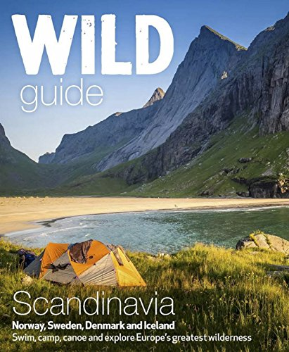 Wild Guide Scandinavia (Norway, Sweden, Iceland and Denmark): Volume 3: Swim, Camp, Canoe and Explore Europe's Greatest Wilderness por Ben Love