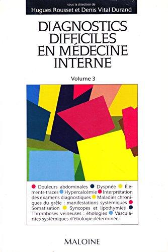 DIAGNOSTICS DIFFICILES EN MEDECINE INTERNE. Volume 3