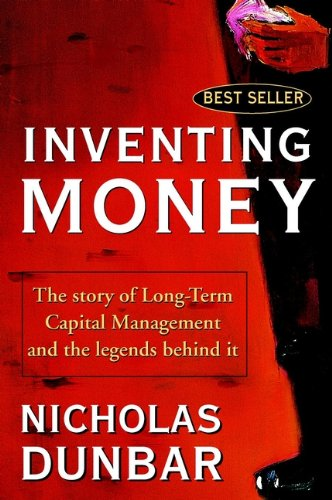 Inventing Money: The Story of Long-Term Capital Management and the Legends Behind It: Long-term Capital Management and the Search for Risk-free Profits por Nicholas Dunbar