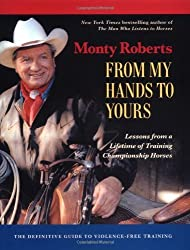 From My Hands to Yours: Lessons from a Lifetime of Training Championship Horses by Monty Roberts (2002-11-02)