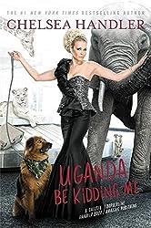 Uganda Be Kidding Me by Chelsea Handler (2014-03-04)