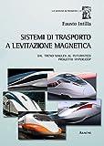 Image de Sistemi di trasporto a levitazione magnetica. Dal treno Maglev al futuristico progetto Hyperloop