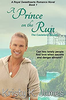 A Prince on the Run: The Casteloria Royals (The Casteloria Series Book 1) (English Edition)