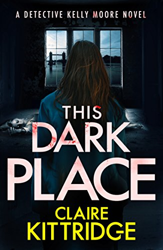 This Dark Place: A Detective Kelly Moore Novel by [Kittridge, Claire]