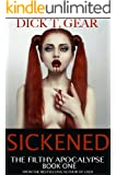 SICKENED (Book One) (The Filthy Apocalypse Series 1)