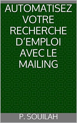 AUTOMATISEZ VOTRE RECHERCHE D'EMPLOI AVEC LE MAILING par P. Souilah