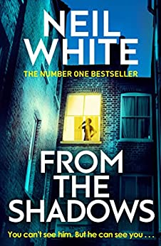 From The Shadows: The gripping thriller that will keep you hooked until the very end by [White, Neil]