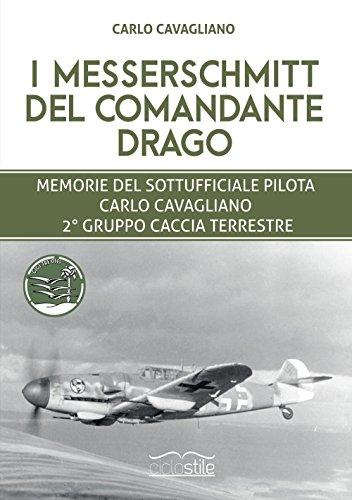 i-messerschmitt-del-comandante-drago-memorie-del-sottufficiale-pilota-carlo-cavagliano-2-gruppo-cacc