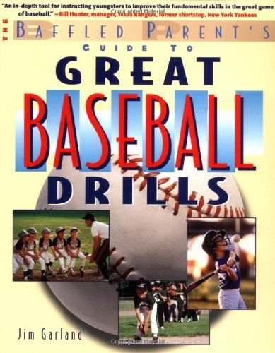 The Baffled Parent's Guide to Great Baseball Drills: A Baffled Parent's Guide (Baffled Parent's Guides) by Jim Garland (1-Feb-2002) Paperback