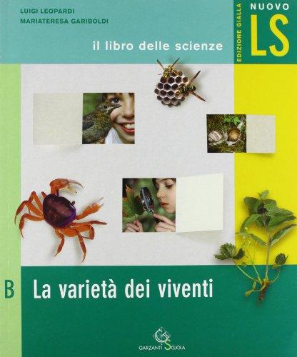 Nuovo LS. Il libro delle scienze. Modulo B: La variet dei vieventi. Ediz. gialla. Per la Scuola media