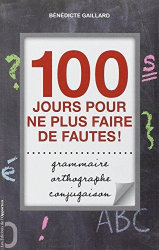 Orthographe, grammaire, conjugaison: 100 jours pour ne plus faire de fautes !