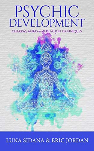 Psychic Development: Chakras, Auras & Meditation Techniques (English Edition)