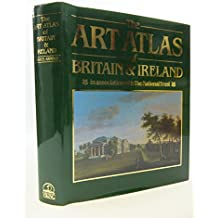 The Art Atlas of Britain And Ireland: In Association with the National  Trust