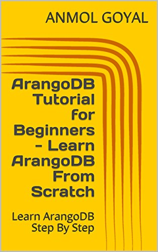 ArangoDB Tutorial for Beginners - Learn ArangoDB From Scratch: Learn ArangoDB Step By Step