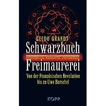 Schwarzbuch Freimaurerei: Geheimpolitik, Staatsterror, Politskandale – Von der Französischen Revolution bis Uwe Barschel