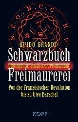 Schwarzbuch Freimaurerei: Geheimpolitik, Staatsterror, Politskandale - Von der Französischen Revolution bis Uwe Barschel