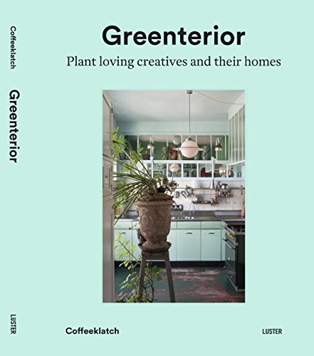 Greenterior: Plant Loving Creatives and Their Homes par Bart Kiggen, Magali Elali