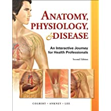 Anatomy, Physiology, and Disease: An Interactive Journey for Health Professions